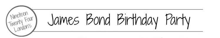 James Bond Birthday Party | 1924 London